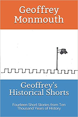Geoffrey's Historical Shorts: Fourteen Short Stories from Ten Thousand Years of History